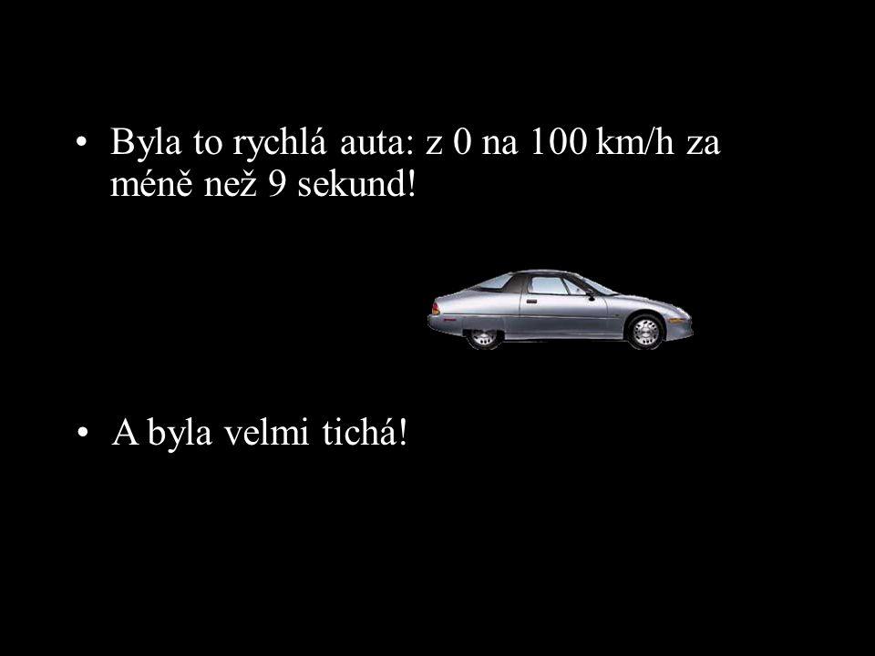 •Byla to rychlá auta: z 0 na 100 km/h za méně než 9 sekund! •A byla velmi tichá!