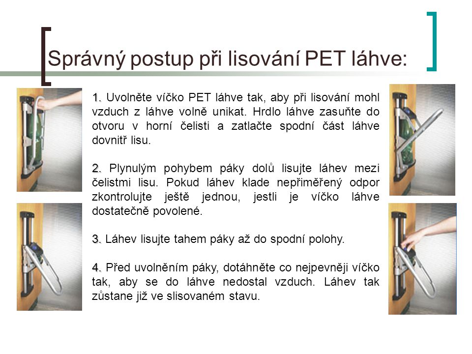 Správný postup při lisování PET láhve: 1.1.