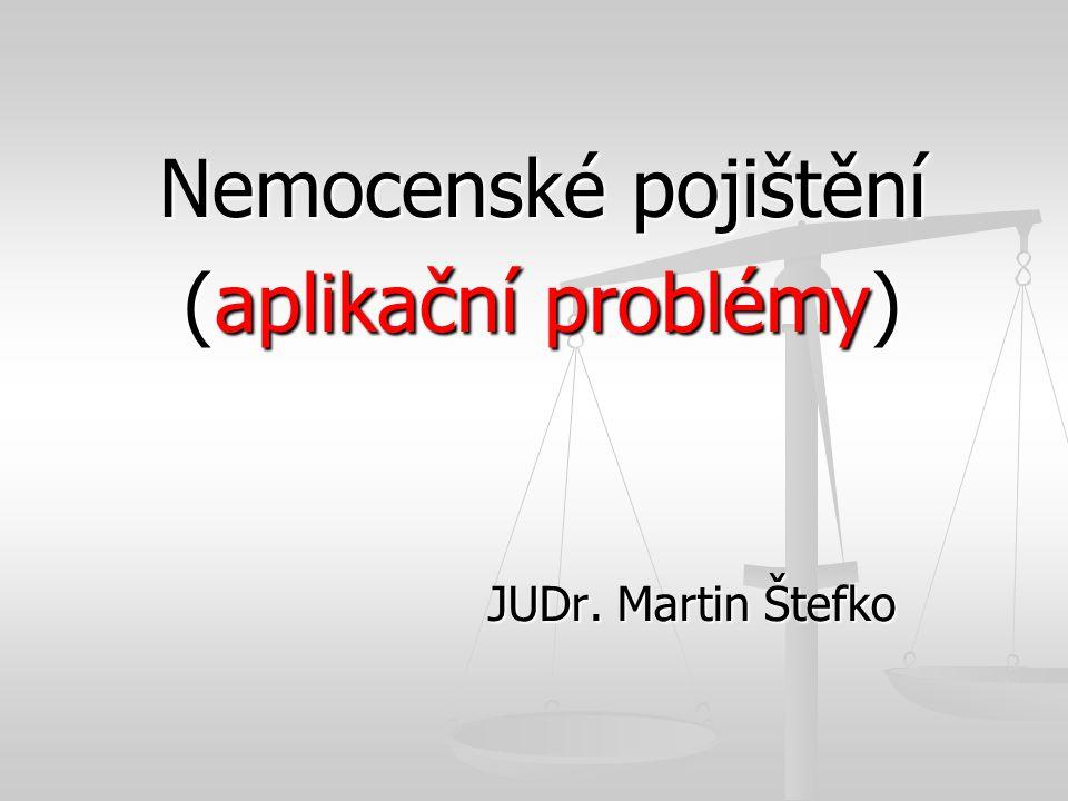 JUDr. Martin Štefko Nemocenské pojištění (aplikační problémy)