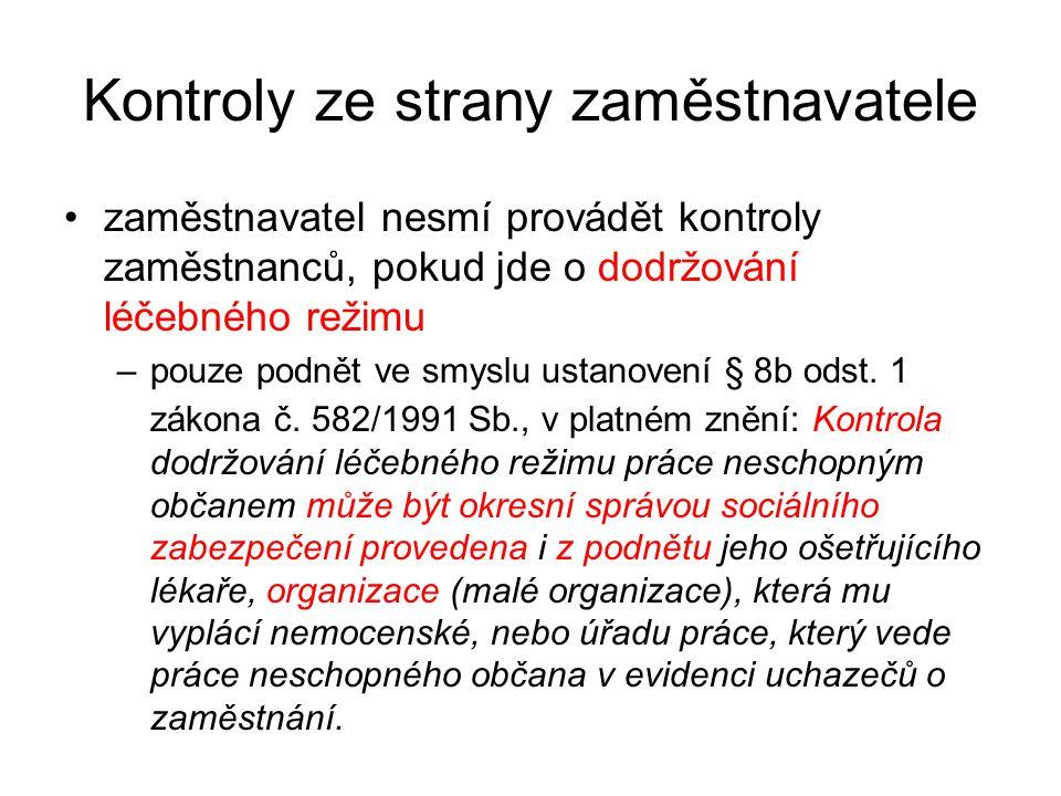 Kontroly ze strany zaměstnavatele •zaměstnavatel nesmí provádět kontroly zaměstnanců, pokud jde o dodržování léčebného režimu –pouze podnět ve smyslu