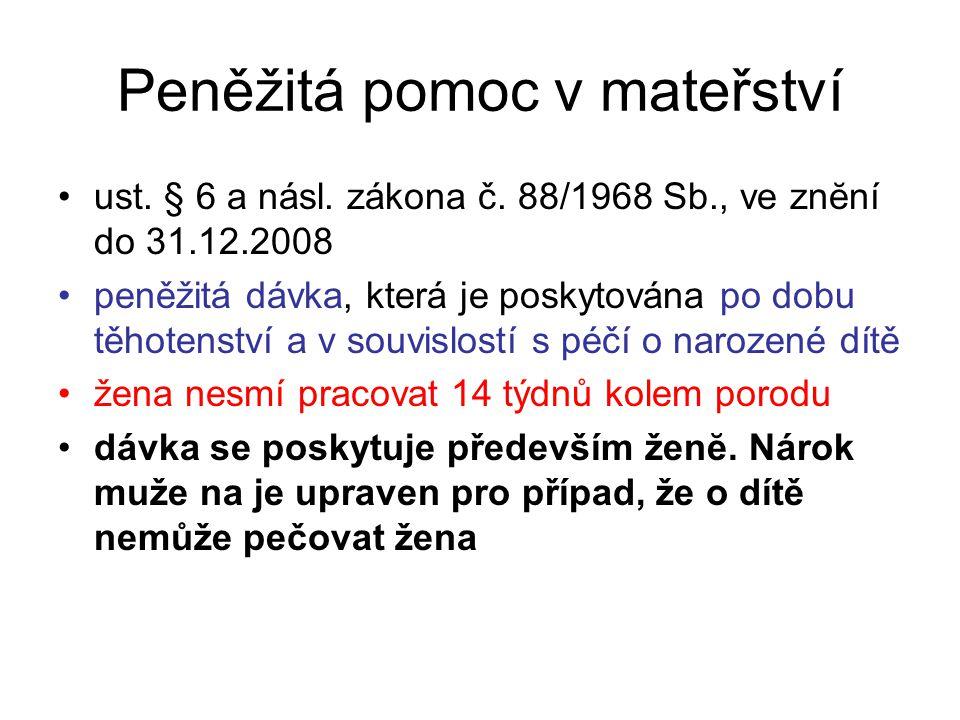 •ust. § 6 a násl. zákona č. 88/1968 Sb., ve znĕní do 31.12.2008 •peněžitá dávka, která je poskytována po dobu těhotenství a v souvislostí s péčí o nar