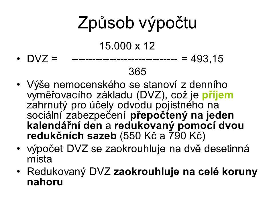 Způsob výpočtu 15.000 x 12 •DVZ = ------------------------------= 493,15 365 •Výše nemocenského se stanoví z denního vyměřovacího základu (DVZ), což j