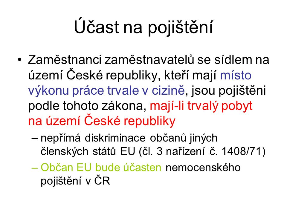 Účast na pojištění •Zaměstnanci zaměstnavatelů se sídlem na území České republiky, kteří mají místo výkonu práce trvale v cizině, jsou pojištěni podle