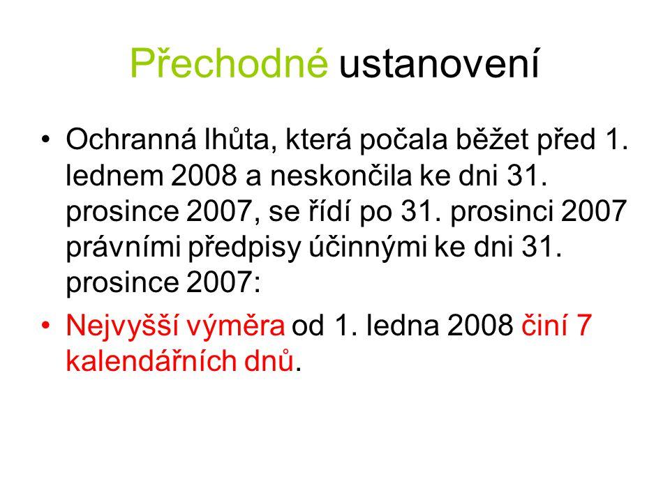 Přechodné ustanovení •Ochranná lhůta, která počala běžet před 1. lednem 2008 a neskončila ke dni 31. prosince 2007, se řídí po 31. prosinci 2007 právn