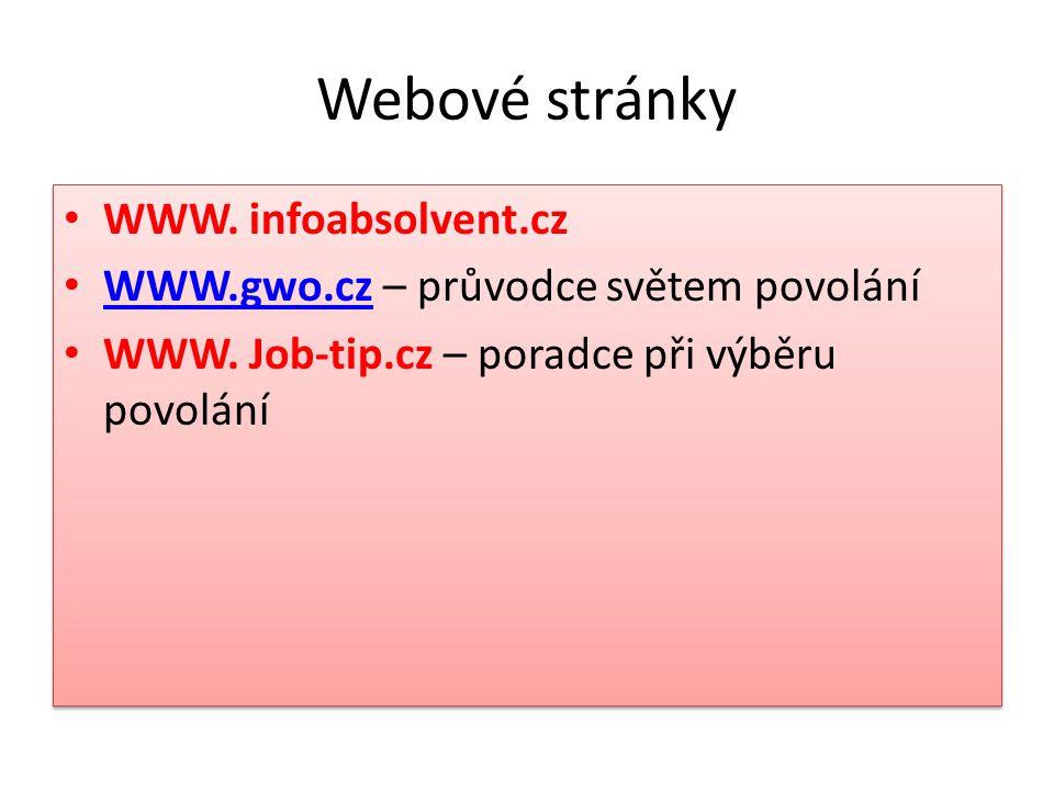 Webové stránky • WWW. infoabsolvent.cz • WWW.gwo.cz – průvodce světem povolání WWW.gwo.cz • WWW. Job-tip.cz – poradce při výběru povolání • WWW. infoa