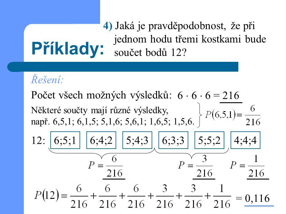Příklady: Řešení: 4) Jaká je pravděpodobnost, že při jednom hodu třemi kostkami bude součet bodů 12? Počet všech možných výsledků: 216 Některé součty