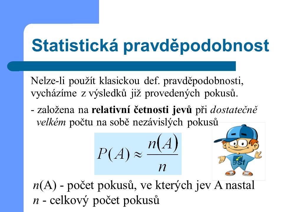 Statistická pravděpodobnost Nelze-li použít klasickou def. pravděpodobnosti, vycházíme z výsledků již provedených pokusů. n(A) - počet pokusů, ve kter