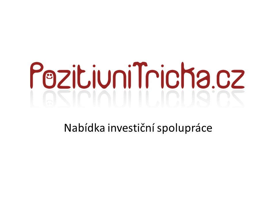info@pozitivnitricka.cz, +420 732 623 116, +420 608 731 078, www.pozitivnitricka.cz Nabídka investiční spolupráce