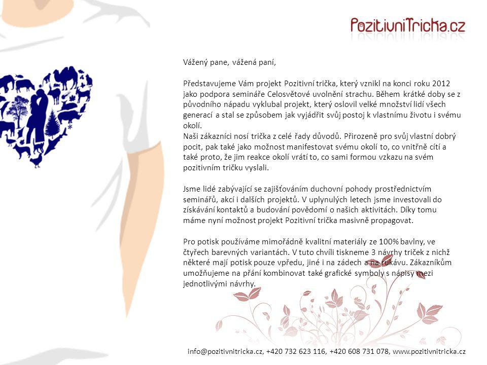 info@pozitivnitricka.cz, +420 732 623 116, +420 608 731 078, www.pozitivnitricka.cz Vážený pane, vážená paní, Představujeme Vám projekt Pozitivní trička, který vznikl na konci roku 2012 jako podpora semináře Celosvětové uvolnění strachu.