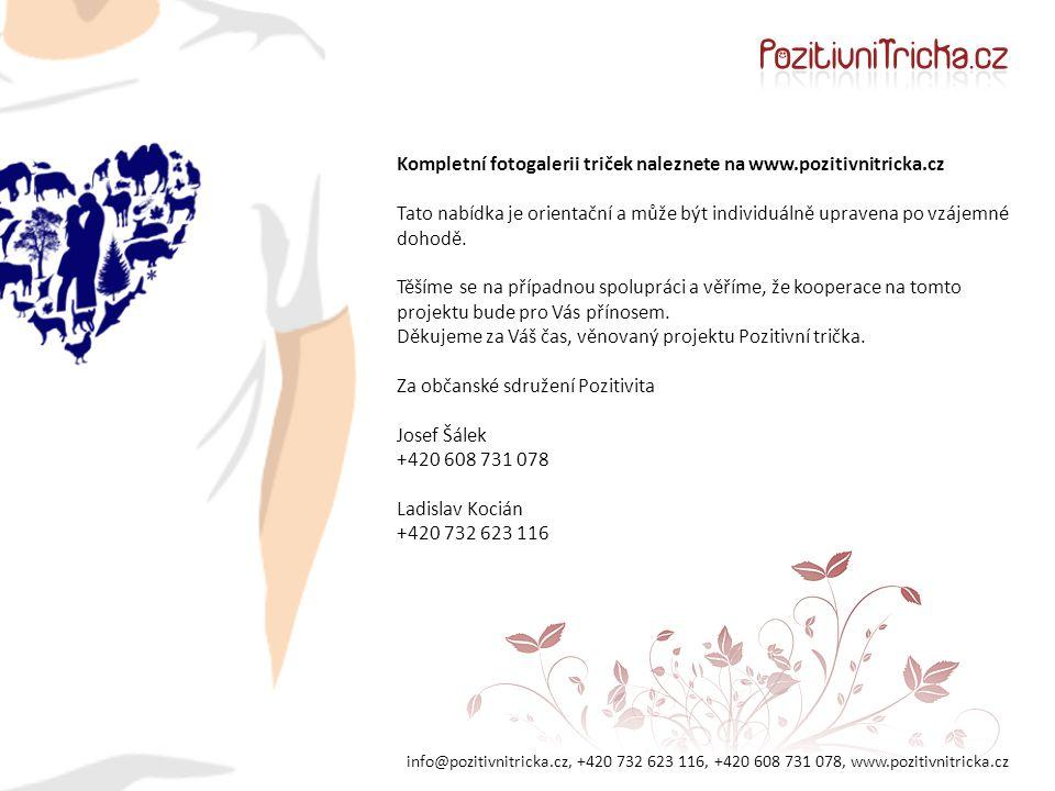 info@pozitivnitricka.cz, +420 732 623 116, +420 608 731 078, www.pozitivnitricka.cz Kompletní fotogalerii triček naleznete na www.pozitivnitricka.cz Tato nabídka je orientační a může být individuálně upravena po vzájemné dohodě.