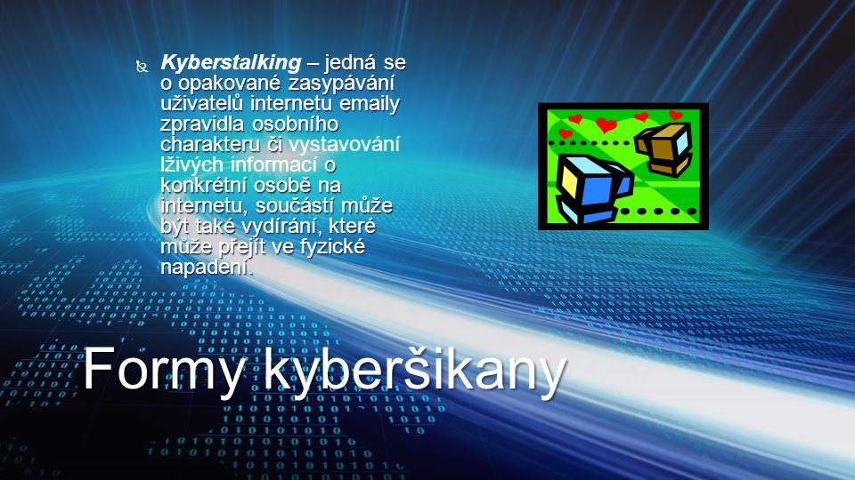 Formy kyberšikany  – jedná se o opakované zasypávání uživatelů internetu emaily zpravidla osobního charakteru či o konkrétní osobě na internetu, souč