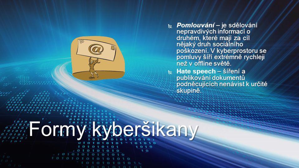 Formy kyberšikany  – je sdělování nepravdivých informací o druhém, které mají za cíl nějaký druh sociálního poškození. V kyberprostoru se pomluvy šíř