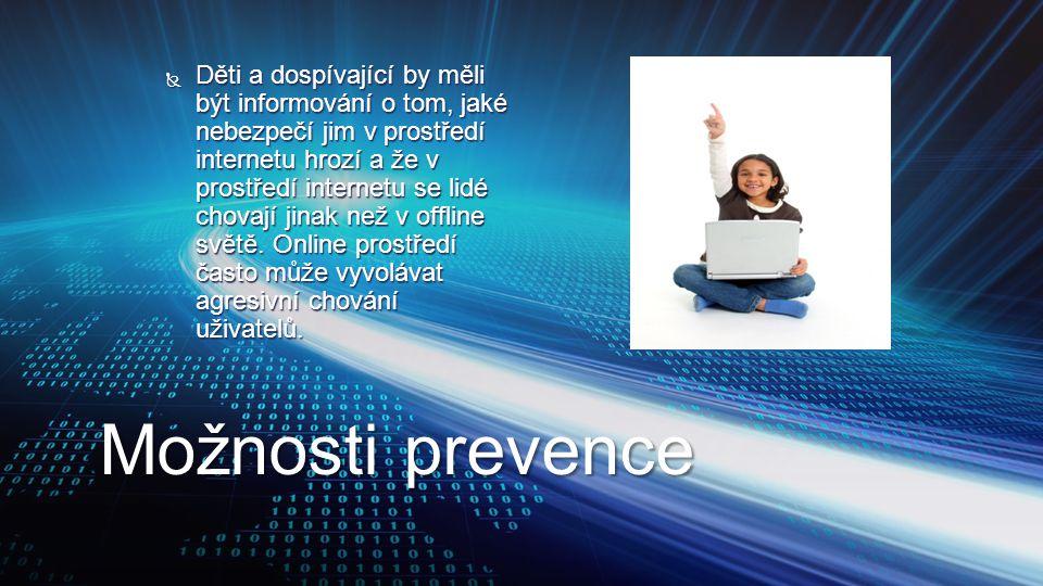 Možnosti prevence  Děti a dospívající by měli být informování o tom, jaké nebezpečí jim v prostředí internetu hrozí a že v prostředí internetu se lid