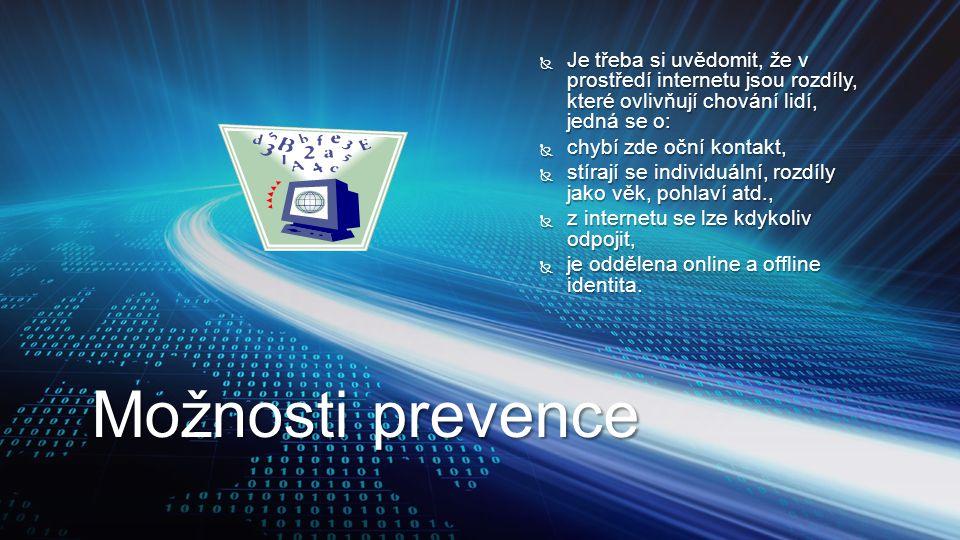 Možnosti prevence  Je třeba si uvědomit, že v prostředí internetu jsou rozdíly, které ovlivňují chování lidí, jedná se o:  chybí zde oční kontakt, 