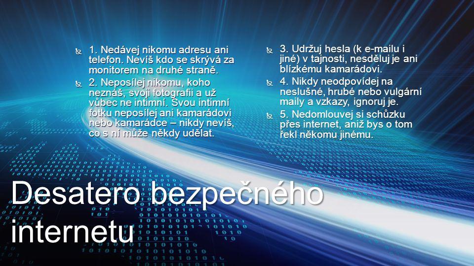 Desatero bezpečného internetu  1. Nedávej nikomu adresu ani telefon. Nevíš kdo se skrývá za monitorem na druhé straně.  2. Neposílej nikomu, koho ne