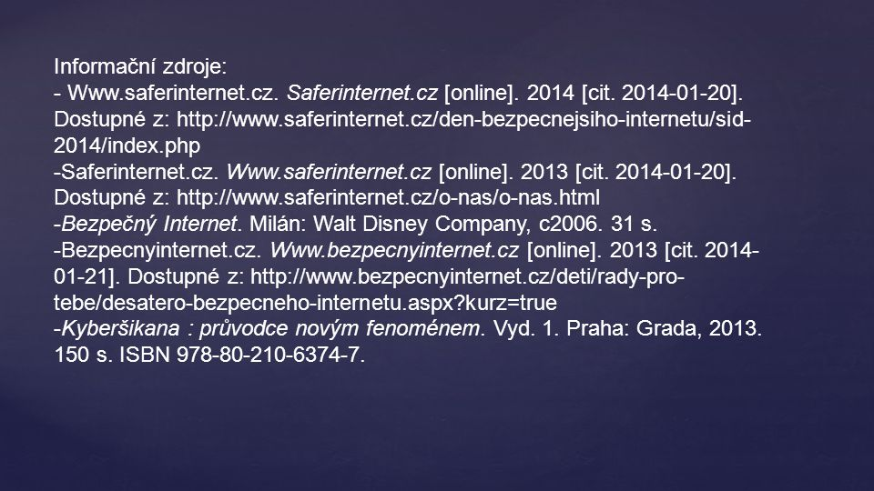 Informační zdroje: - Www.saferinternet.cz. Saferinternet.cz [online]. 2014 [cit. 2014-01-20]. Dostupné z: http://www.saferinternet.cz/den-bezpecnejsih