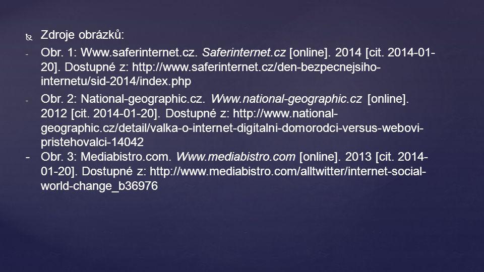  Zdroje obrázků: - Obr. 1: Www.saferinternet.cz. Saferinternet.cz [online]. 2014 [cit. 2014-01- 20]. Dostupné z: http://www.saferinternet.cz/den-bezp