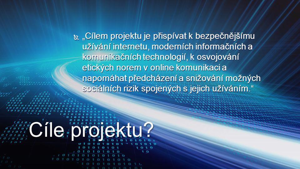 """ """"Cílem projektu je přispívat k bezpečnějšímu užívání internetu, moderních informačních a komunikačních technologií, k osvojování etických norem v on"""