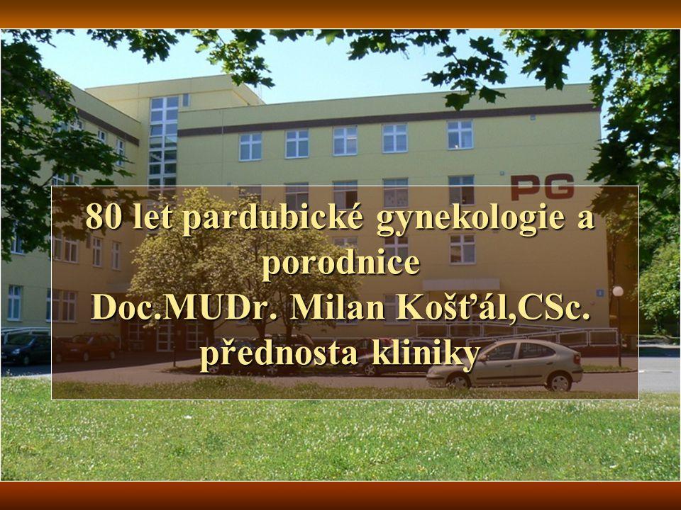 80 let pardubické gynekologie a porodnice Doc.MUDr. Milan Košťál,CSc. přednosta kliniky