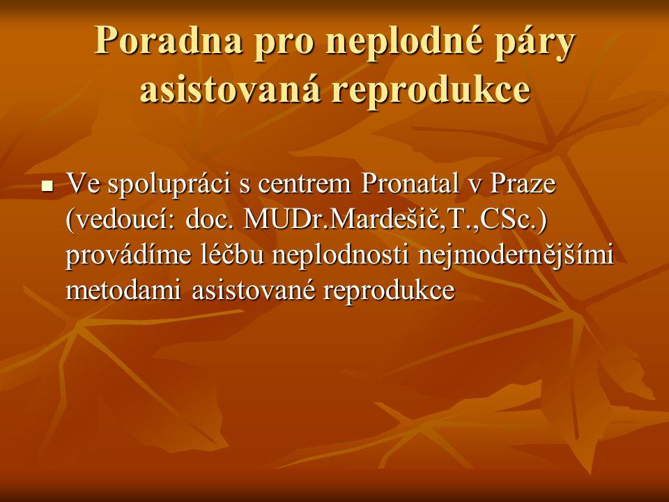 Poradna pro neplodné páry asistovaná reprodukce  Ve spolupráci s centrem Pronatal v Praze (vedoucí: doc. MUDr.Mardešič,T.,CSc.) provádíme léčbu neplo