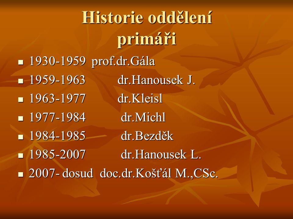 Historie oddělení primáři  1930-1959 prof.dr.Gála  1959-1963 dr.Hanousek J.  1963-1977 dr.Kleisl  1977-1984 dr.Michl  1984-1985 dr.Bezděk  1985-