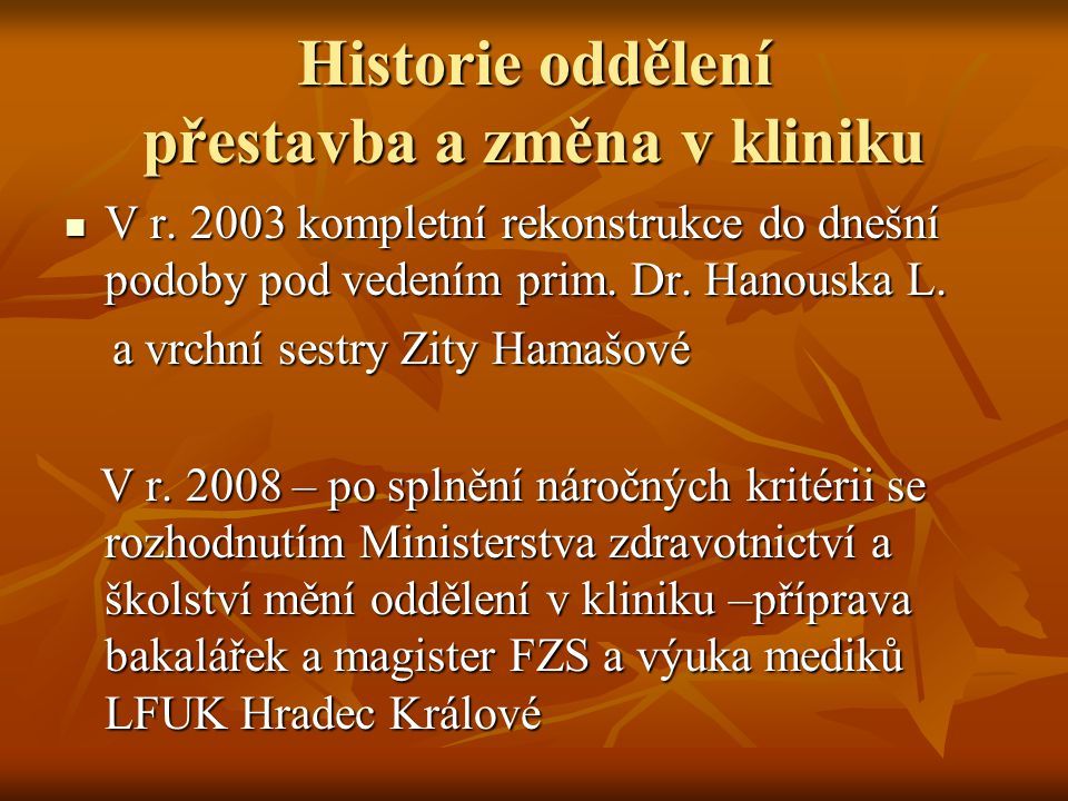 Historie oddělení přestavba a změna v kliniku  V r. 2003 kompletní rekonstrukce do dnešní podoby pod vedením prim. Dr. Hanouska L. a vrchní sestry Zi