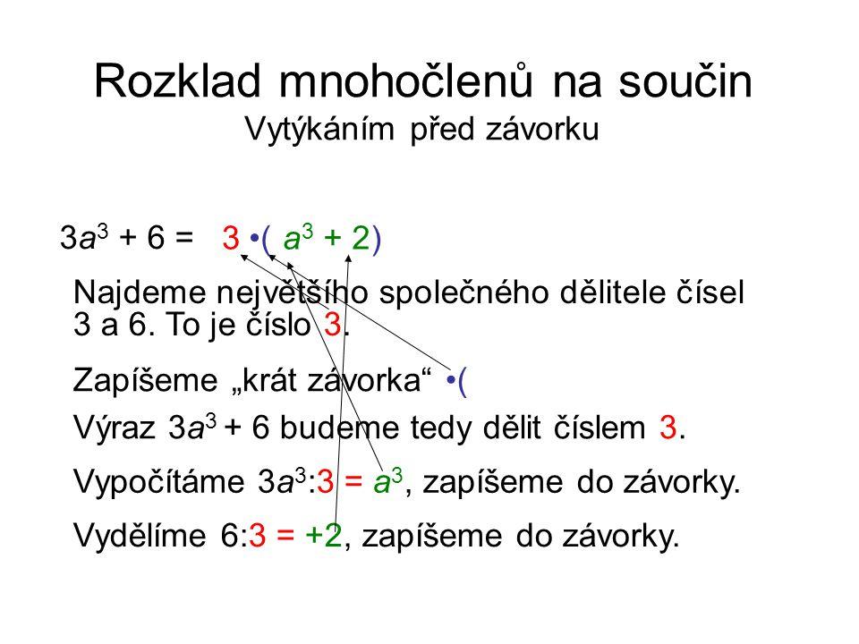 """Rozklad mnohočlenů na součin Vytýkáním před závorku 3a 3 + 6 = Najdeme největšího společného dělitele čísel 3 a 6. To je číslo 3. 3 Zapíšeme """"krát záv"""
