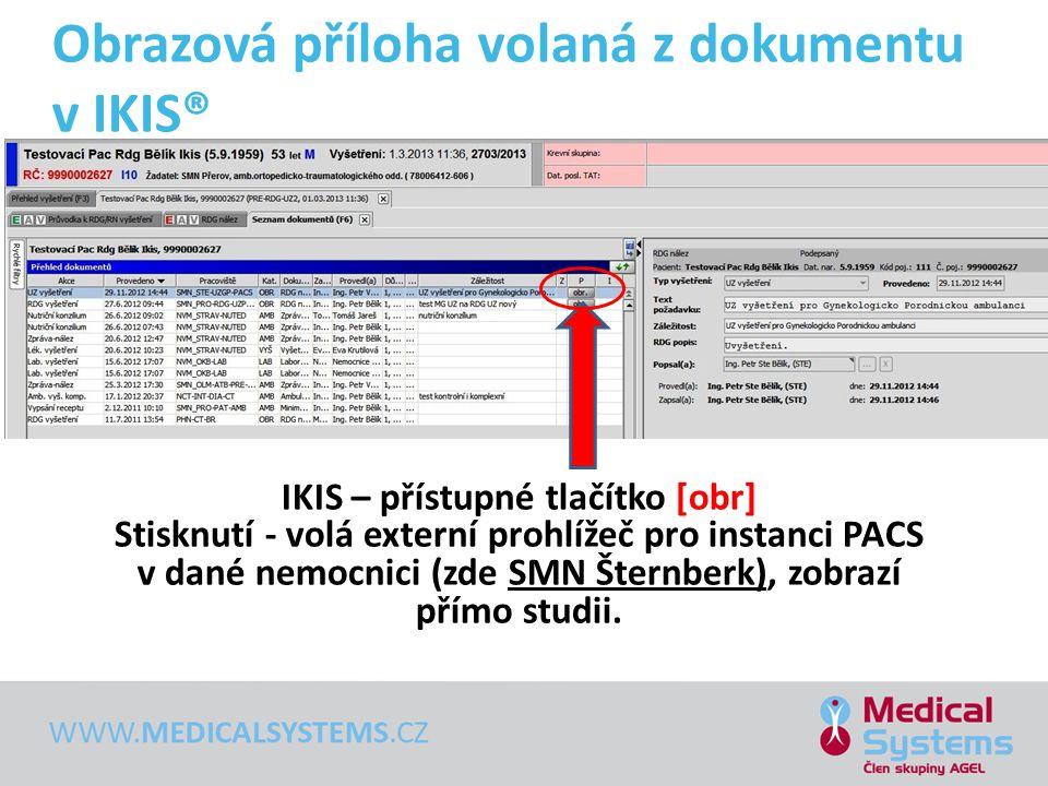 Obrazová příloha volaná z dokumentu v IKIS® IKIS – přístupné tlačítko [obr] Stisknutí - volá externí prohlížeč pro instanci PACS v dané nemocnici (zde