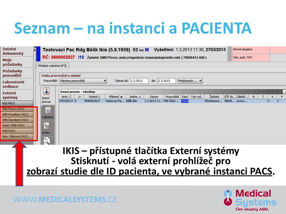Seznam – na instanci a PACIENTA IKIS – přístupné tlačítka Externí systémy Stisknutí - volá externí prohlížeč pro zobrazí studie dle ID pacienta, ve vy