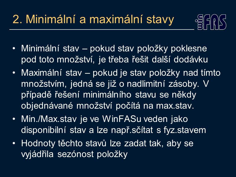 2. Minimální a maximální stavy •Minimální stav – pokud stav položky poklesne pod toto množství, je třeba řešit další dodávku •Maximální stav – pokud j