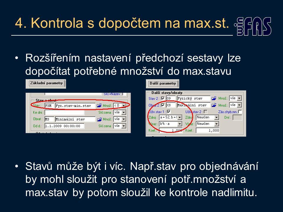 4. Kontrola s dopočtem na max.st. •Rozšířením nastavení předchozí sestavy lze dopočítat potřebné množství do max.stavu •Stavů může být i víc. Např.sta