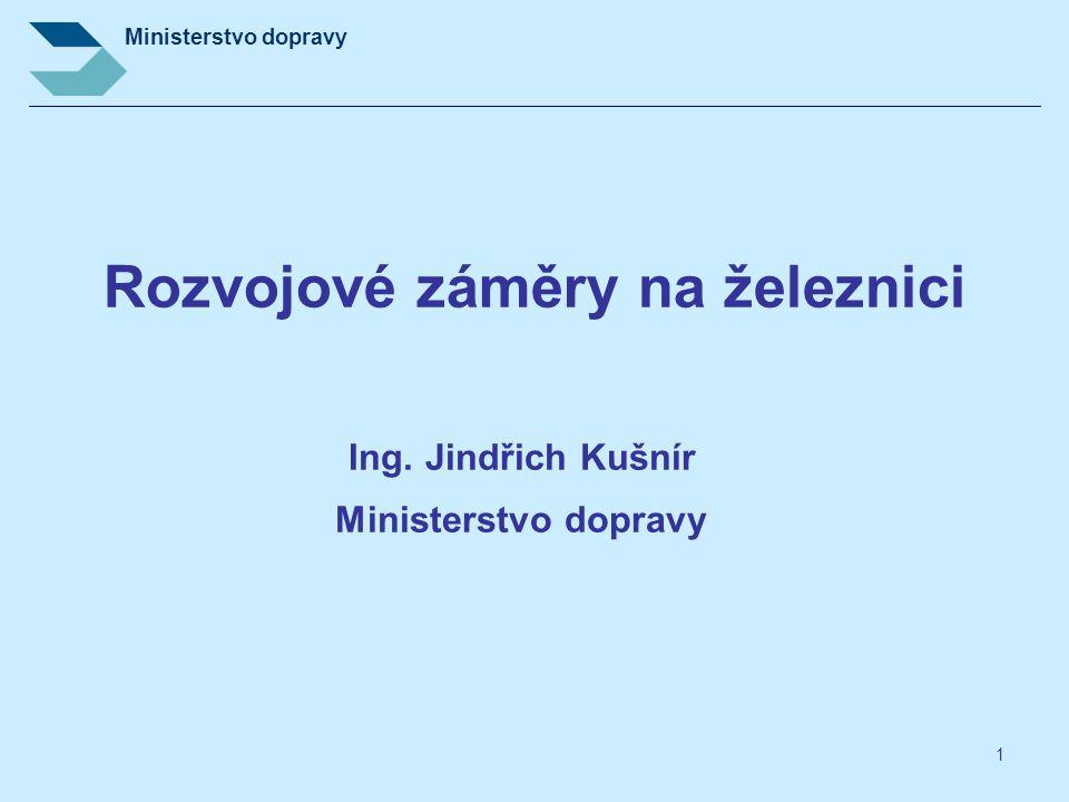Ministerstvo dopravy 1 Rozvojové záměry na železnici Ing. Jindřich Kušnír Ministerstvo dopravy