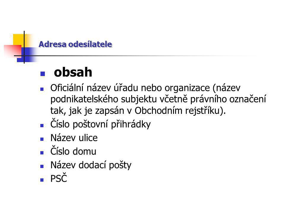 Adresa odesílatele  obsah  Oficiální název úřadu nebo organizace (název podnikatelského subjektu včetně právního označení tak, jak je zapsán v Obcho