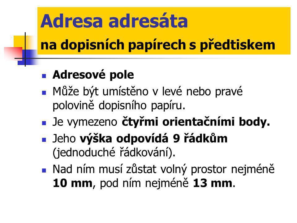 Adresa adresáta na dopisních papírech s předtiskem  Adresové pole  Může být umístěno v levé nebo pravé polovině dopisního papíru.  Je vymezeno čtyř