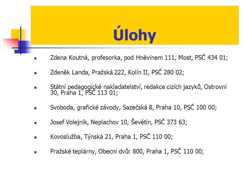 Úlohy  Zdena Koutná, profesorka, pod Hněvínem 111, Most, PSČ 434 01;  Zdeněk Landa, Pražská 222, Kolín II, PSČ 280 02;  Státní pedagogické nakladat