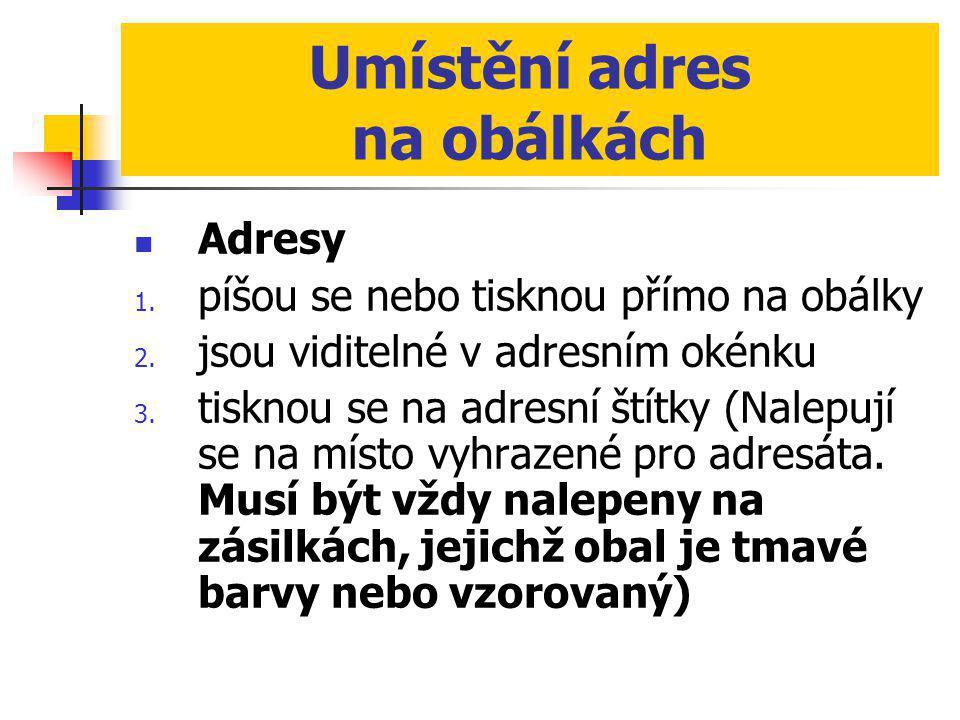Umístění adres na obálkách  Adresy 1. píšou se nebo tisknou přímo na obálky 2. jsou viditelné v adresním okénku 3. tisknou se na adresní štítky (Nale