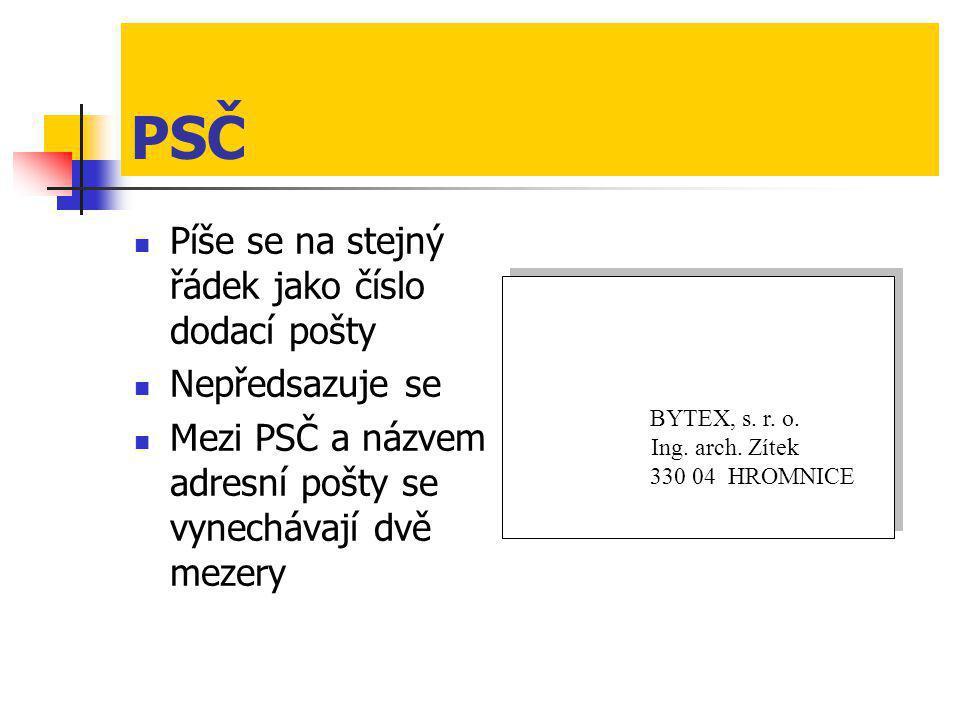 PSČ  Píše se na stejný řádek jako číslo dodací pošty  Nepředsazuje se  Mezi PSČ a názvem adresní pošty se vynechávají dvě mezery BYTEX, s. r. o. In
