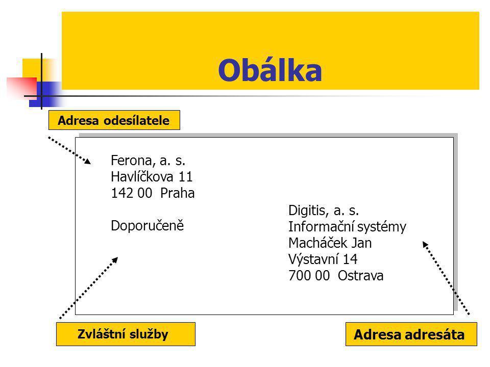 Obálka Digitis, a. s. Informační systémy Macháček Jan Výstavní 14 700 00 Ostrava Ferona, a. s. Havlíčkova 11 142 00 Praha Doporučeně Adresa adresáta A