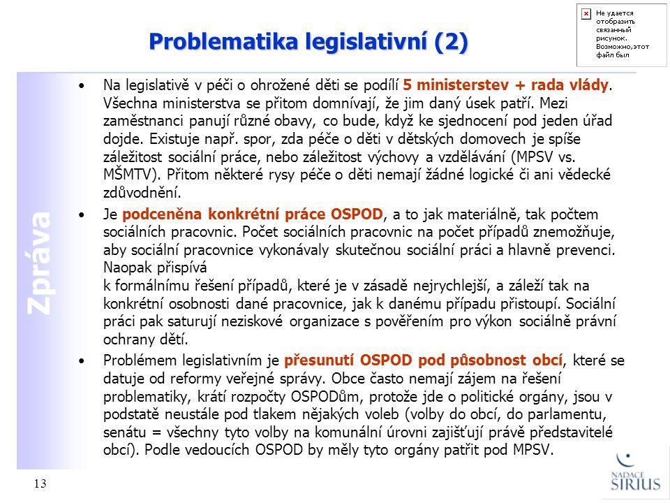 Zpráva 13 Problematika legislativní (2) •Na legislativě v péči o ohrožené děti se podílí 5 ministerstev + rada vlády. Všechna ministerstva se přitom d