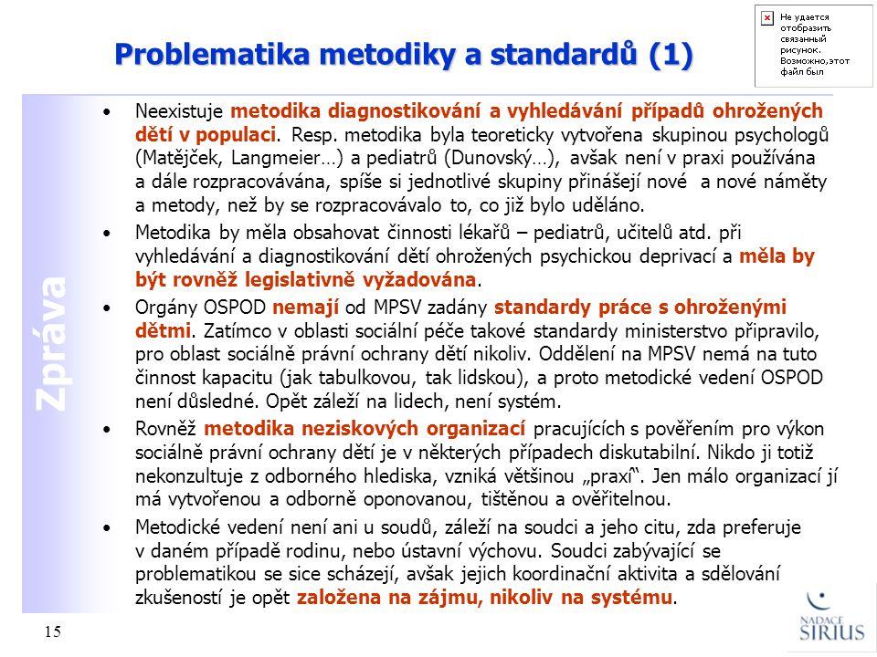 Zpráva 15 Problematika metodiky a standardů (1) •Neexistuje metodika diagnostikování a vyhledávání případů ohrožených dětí v populaci. Resp. metodika