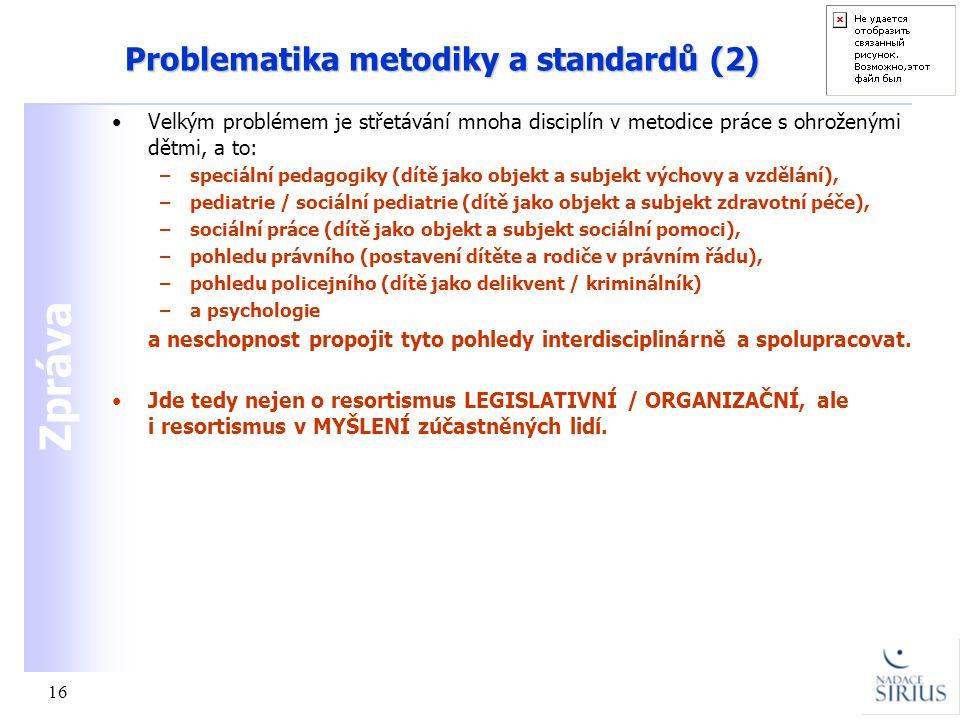 Zpráva 16 Problematika metodiky a standardů (2) •Velkým problémem je střetávání mnoha disciplín v metodice práce s ohroženými dětmi, a to: –speciální