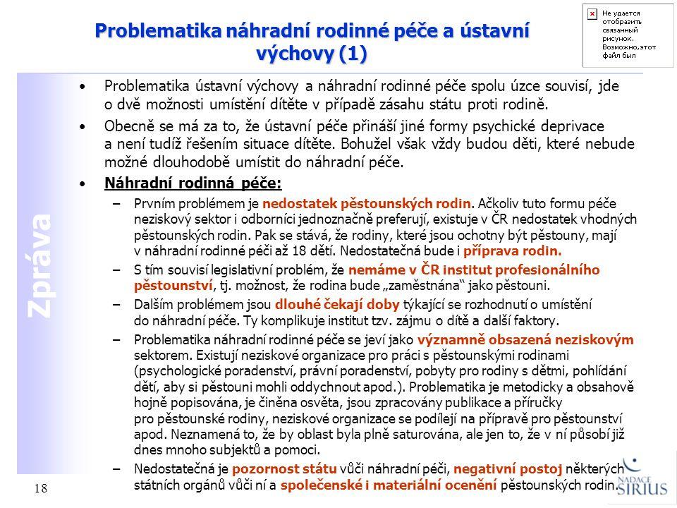 Zpráva 18 Problematika náhradní rodinné péče a ústavní výchovy (1) •Problematika ústavní výchovy a náhradní rodinné péče spolu úzce souvisí, jde o dvě