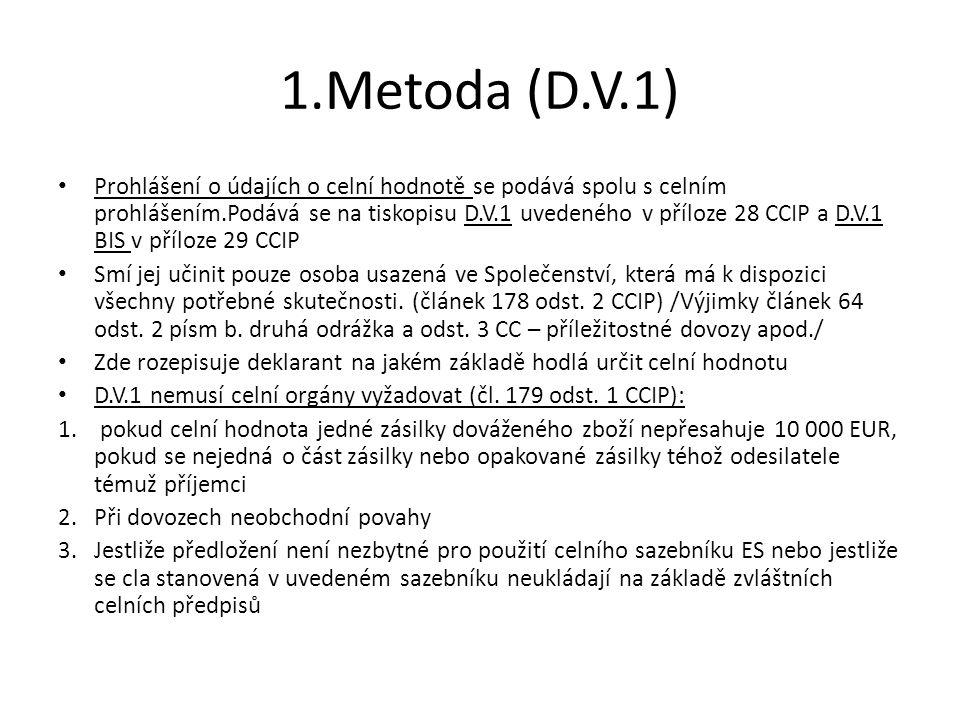 1.Metoda (D.V.1) • Prohlášení o údajích o celní hodnotě se podává spolu s celním prohlášením.Podává se na tiskopisu D.V.1 uvedeného v příloze 28 CCIP