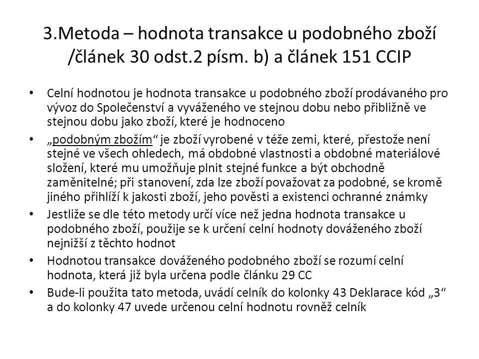 3.Metoda – hodnota transakce u podobného zboží /článek 30 odst.2 písm. b) a článek 151 CCIP • Celní hodnotou je hodnota transakce u podobného zboží pr