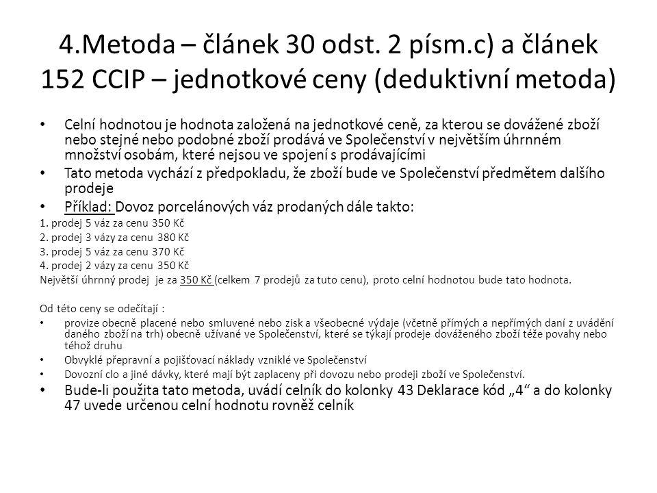 4.Metoda – článek 30 odst. 2 písm.c) a článek 152 CCIP – jednotkové ceny (deduktivní metoda) • Celní hodnotou je hodnota založená na jednotkové ceně,
