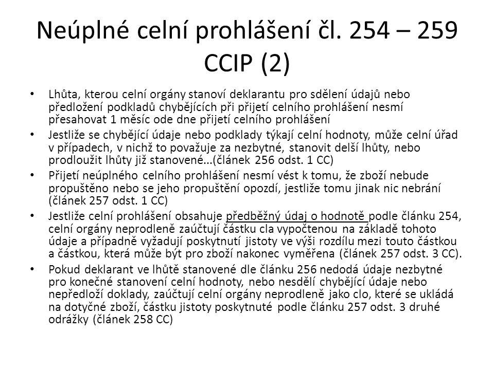 Neúplné celní prohlášení čl. 254 – 259 CCIP (2) • Lhůta, kterou celní orgány stanoví deklarantu pro sdělení údajů nebo předložení podkladů chybějících