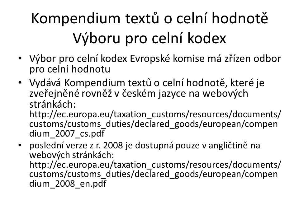 Kompendium textů o celní hodnotě Výboru pro celní kodex • Výbor pro celní kodex Evropské komise má zřízen odbor pro celní hodnotu • Vydává Kompendium