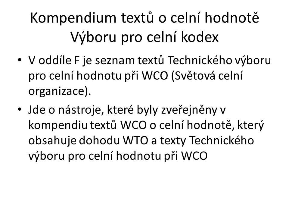 Kompendium textů o celní hodnotě Výboru pro celní kodex • V oddíle F je seznam textů Technického výboru pro celní hodnotu při WCO (Světová celní organ