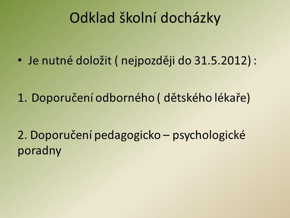 Odklad školní docházky • Je nutné doložit ( nejpozději do 31.5.2012) : 1. Doporučení odborného ( dětského lékaře) 2. Doporučení pedagogicko – psycholo