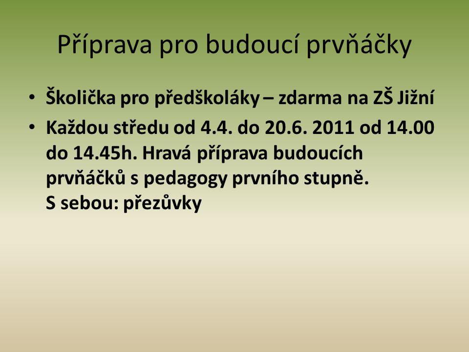 Příprava pro budoucí prvňáčky • Školička pro předškoláky – zdarma na ZŠ Jižní • Každou středu od 4.4. do 20.6. 2011 od 14.00 do 14.45h. Hravá příprava